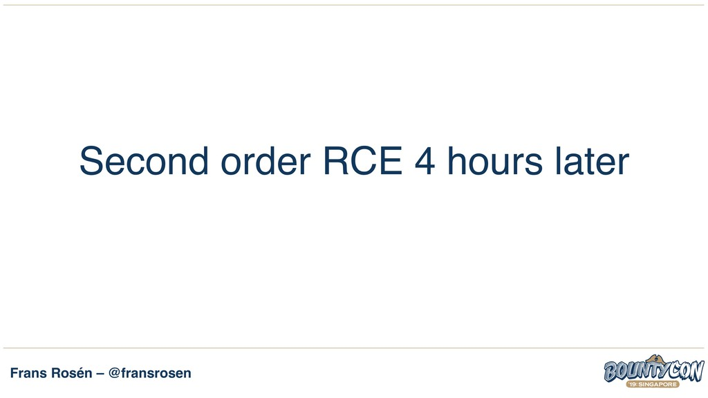 Frans Rosén – @fransrosen Second order RCE 4 ho...