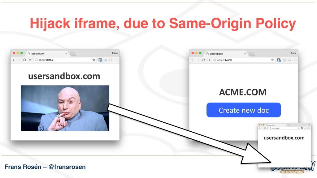 Frans Rosén – @fransrosen Hijack iframe, due to...