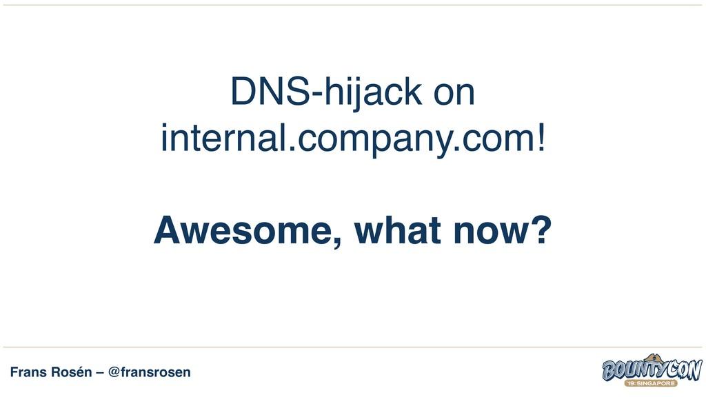 Frans Rosén – @fransrosen DNS-hijack on interna...