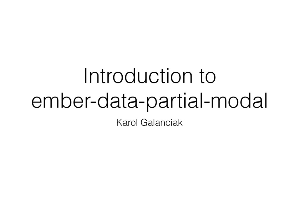 Introduction to ember-data-partial-modal Karol ...
