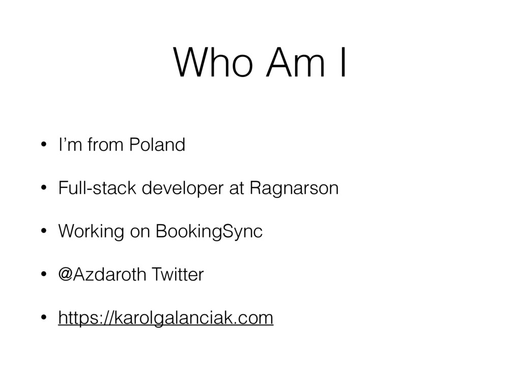 Who Am I • I'm from Poland • Full-stack develop...