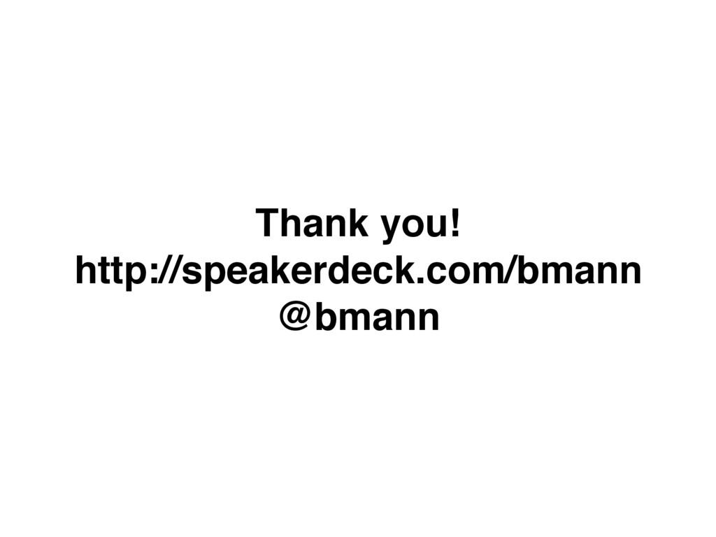 Thank you! http://speakerdeck.com/bmann @bmann
