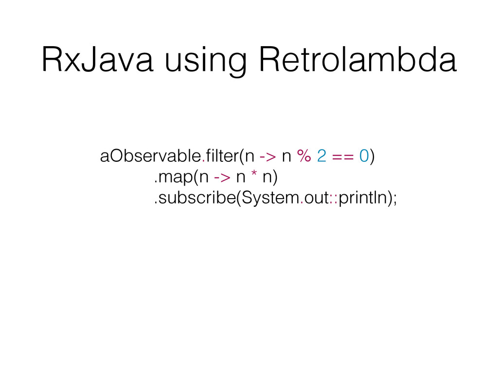 RxJava using Retrolambda aObservable.filter(n ->...