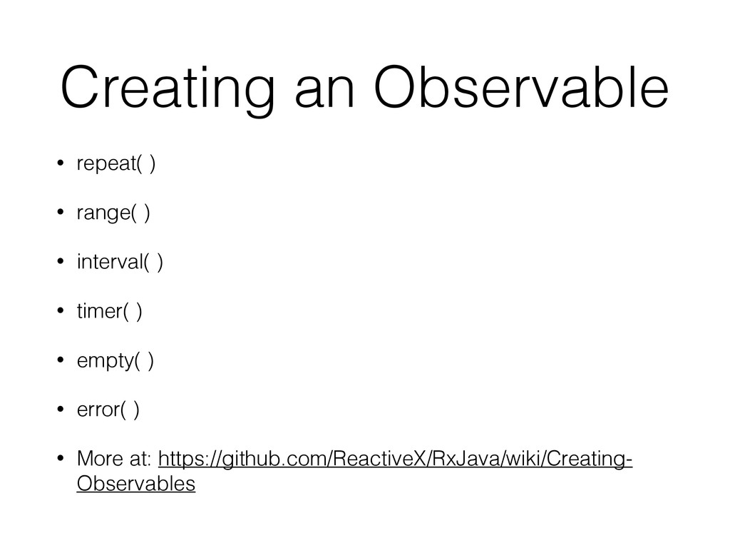 Creating an Observable • repeat( ) • range( ) •...