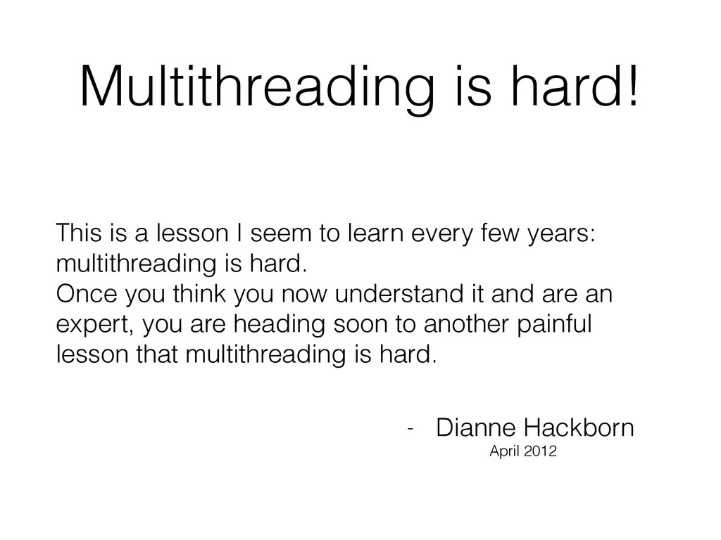 Multithreading is hard! This is a lesson I seem...