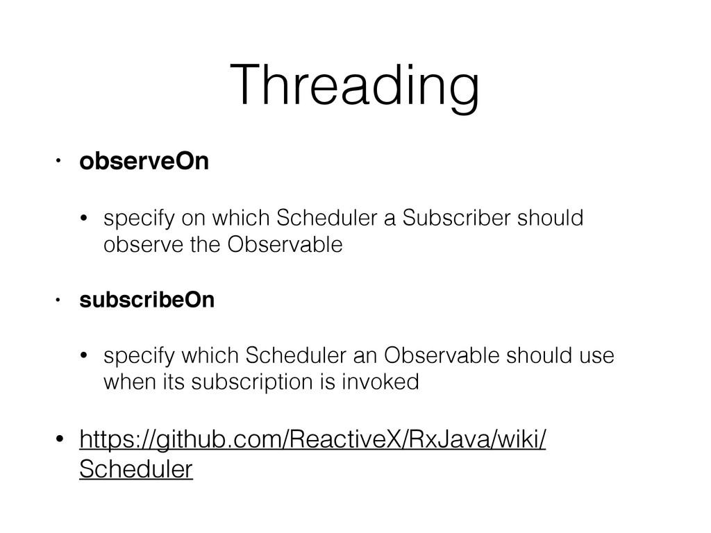 Threading • observeOn • specify on which Schedu...