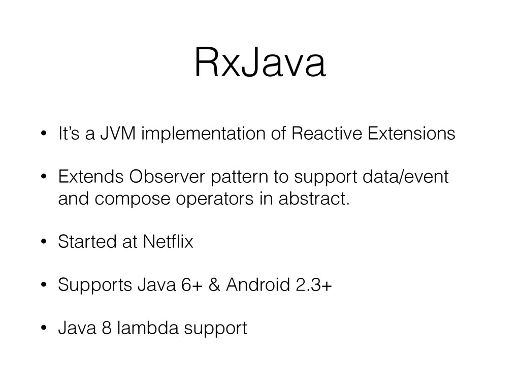 RxJava • It's a JVM implementation of Reactive ...