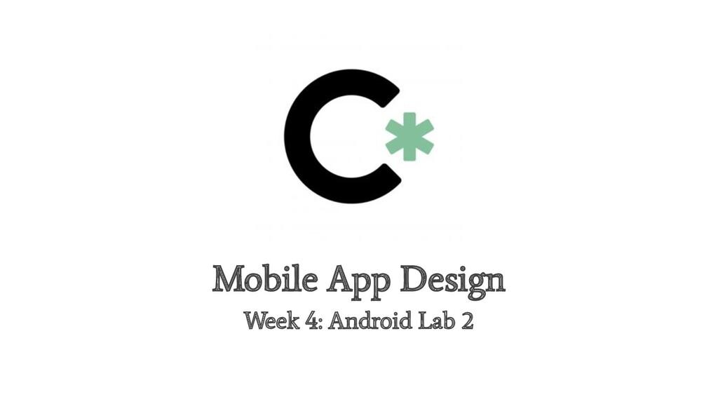 Mobile App Design Week 4: Android Lab 2