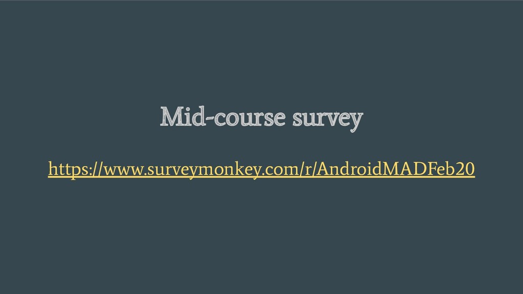 Mid-course survey https://www.surveymonkey.com/...