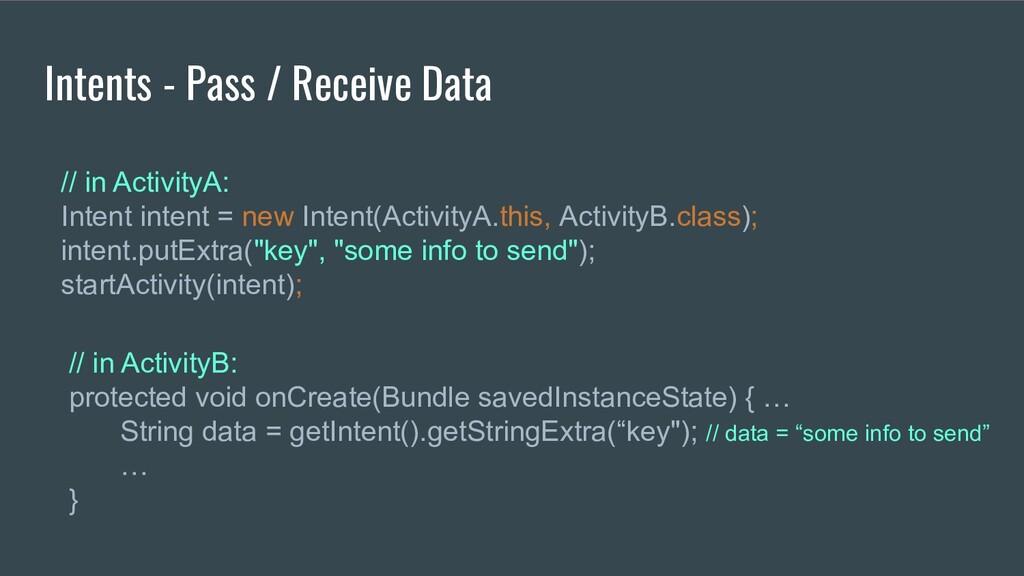 Intents - Pass / Receive Data // in ActivityA: ...