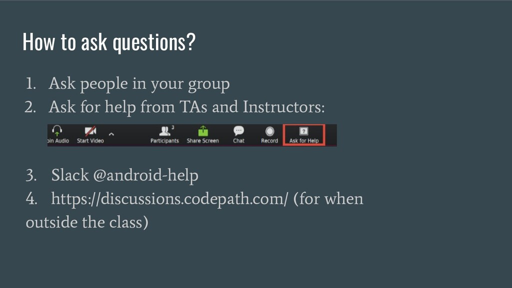 How to ask questions? 3. Slack @android-help 4....