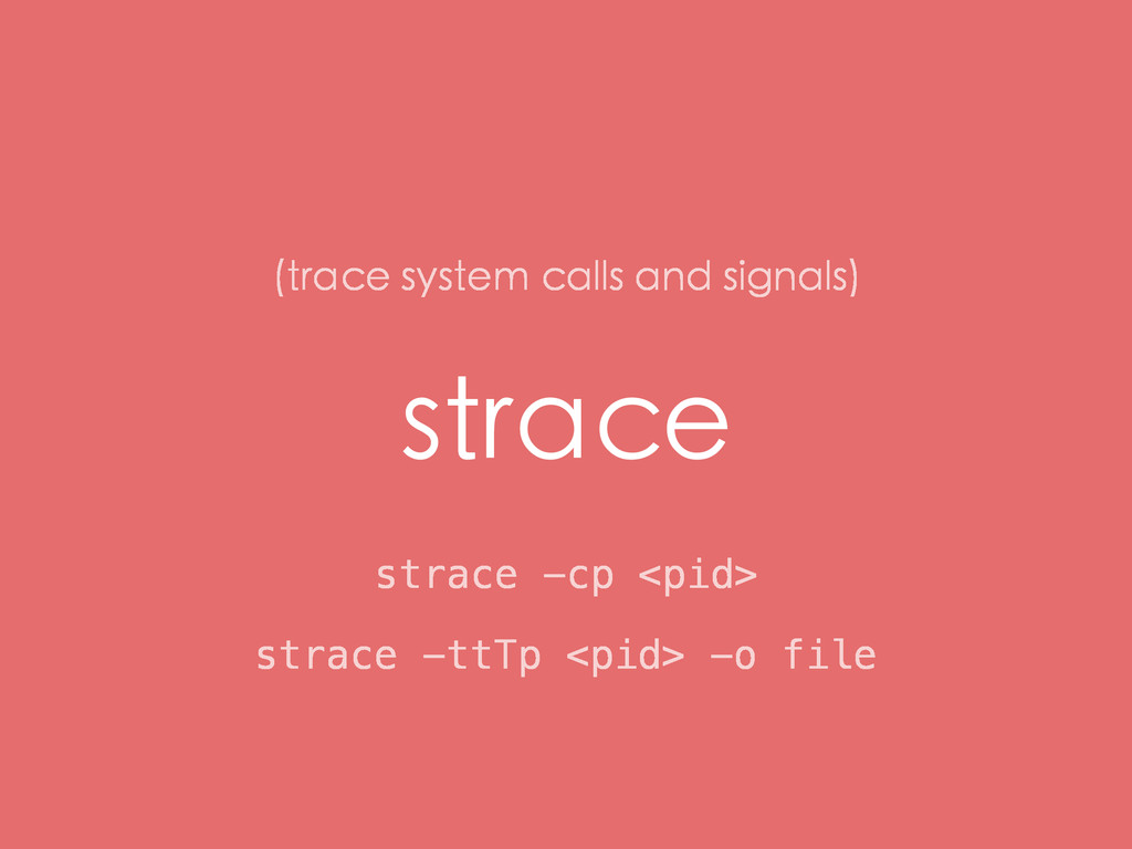 strace strace -cp <pid> (trace system calls and...