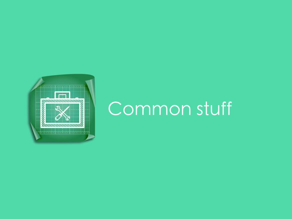Common stuff