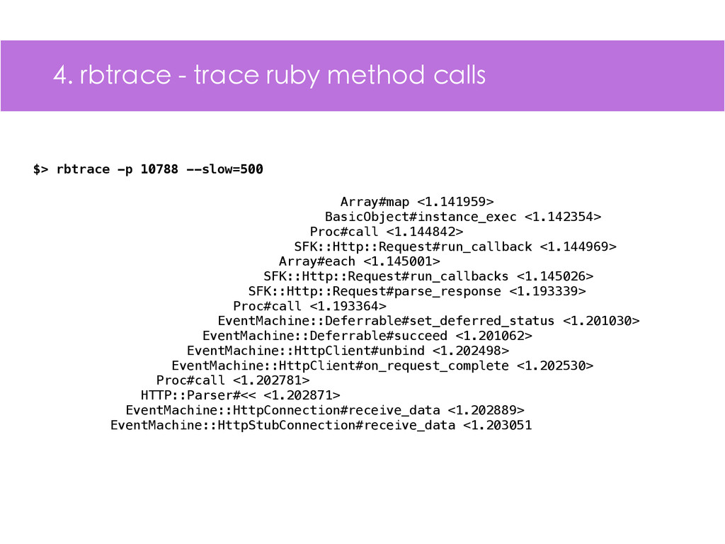 4. rbtrace - trace ruby method calls $> rbtrace...