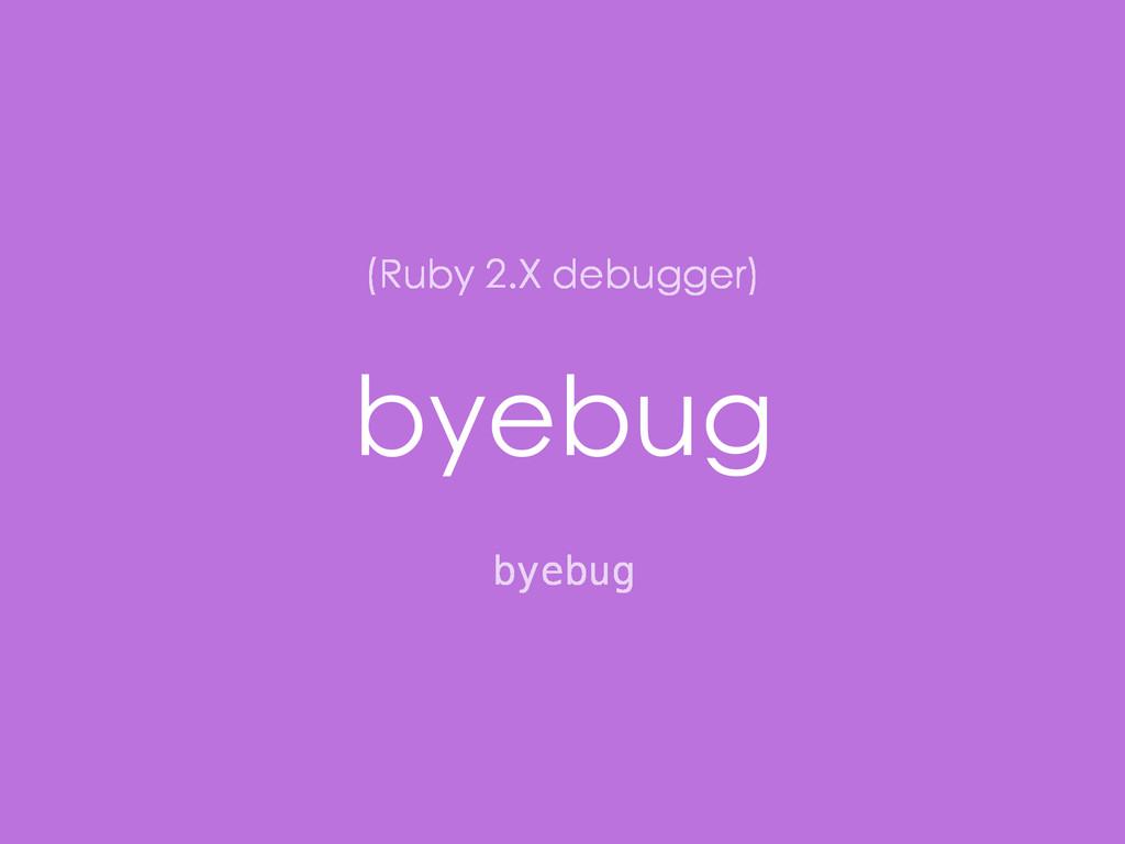 byebug byebug (Ruby 2.X debugger)