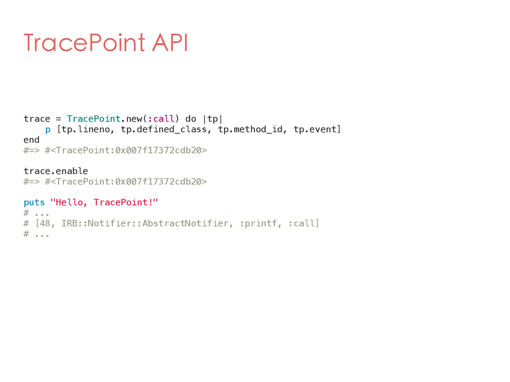TracePoint API trace = TracePoint.new(:call) do...