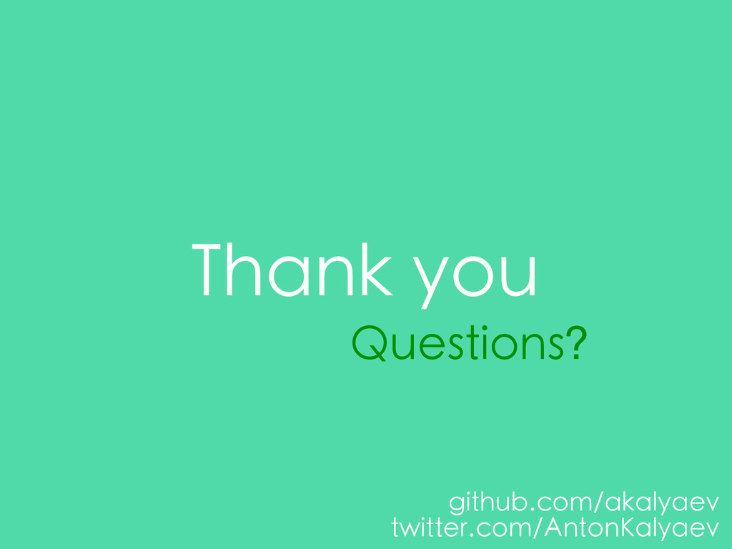 Thank you Questions? github.com/akalyaev twitte...