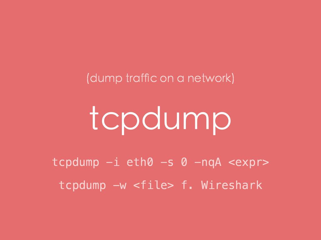 tcpdump tcpdump -i eth0 -s 0 -nqA <expr> (dump ...
