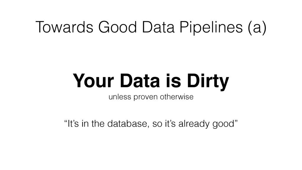 Towards Good Data Pipelines (a) Your Data is Di...