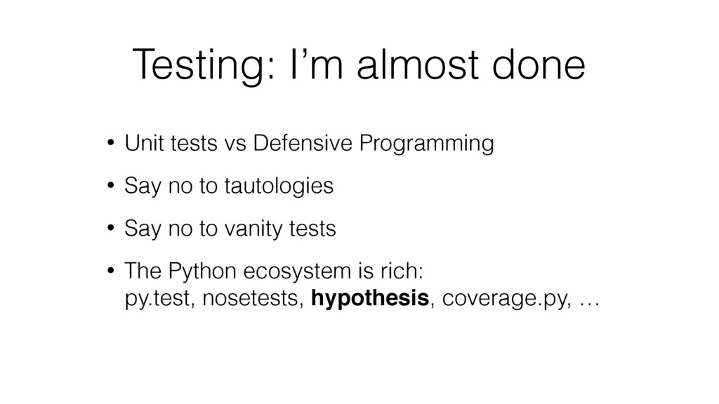 Testing: I'm almost done • Unit tests vs Defens...