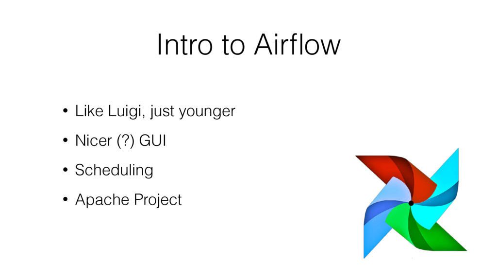 Intro to Airflow • Like Luigi, just younger • Ni...
