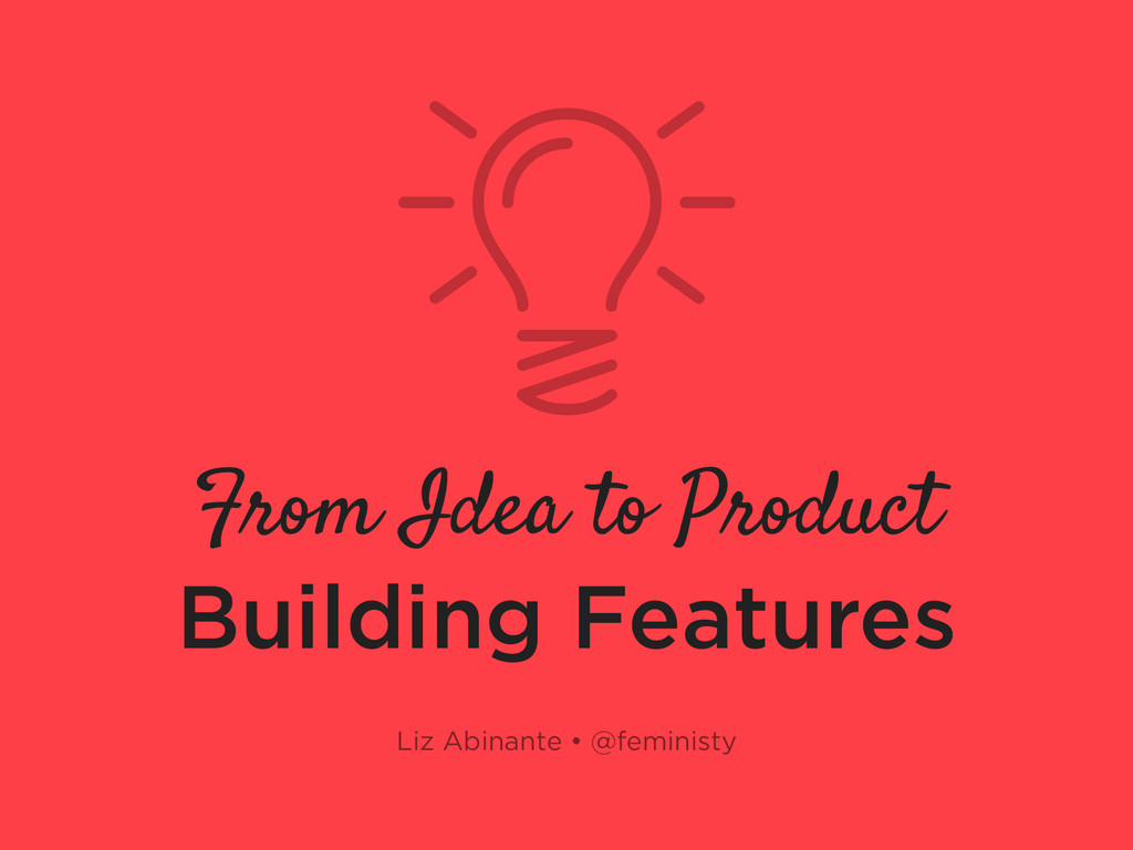 From Idea to Product Building Features Liz Abin...