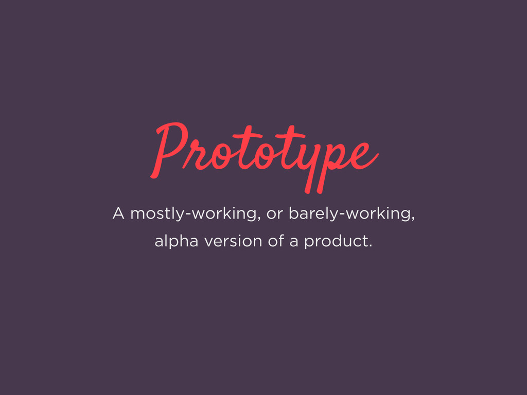 Prototype A mostly-working, or barely-working, ...