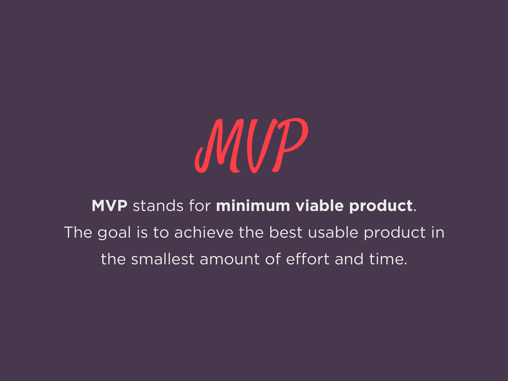 MVP MVP stands for minimum viable product. The ...
