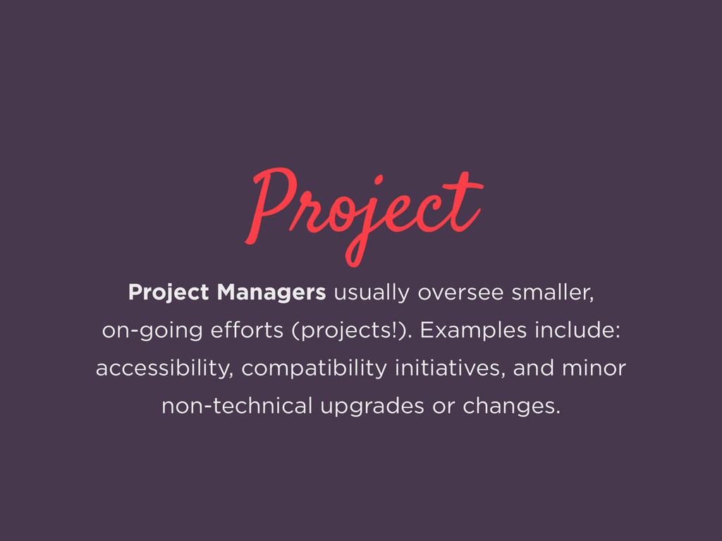 Project Project Managers usually oversee smalle...