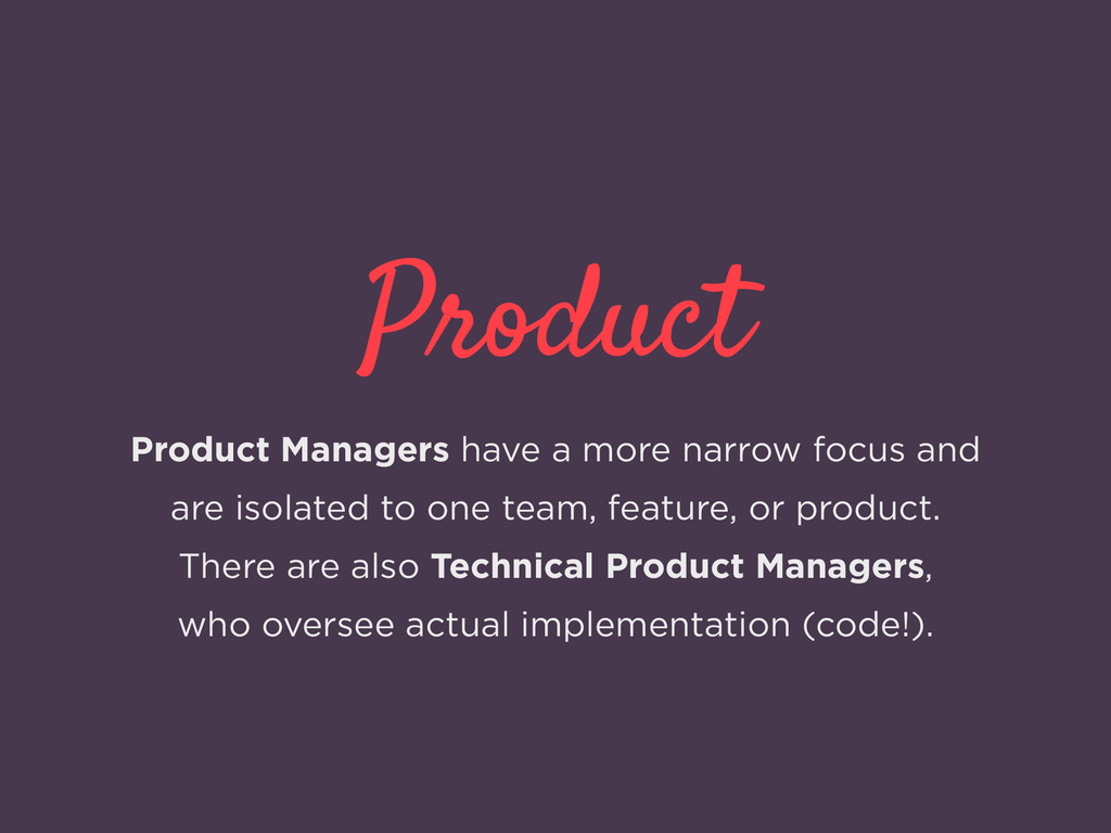 Product Product Managers have a more narrow foc...
