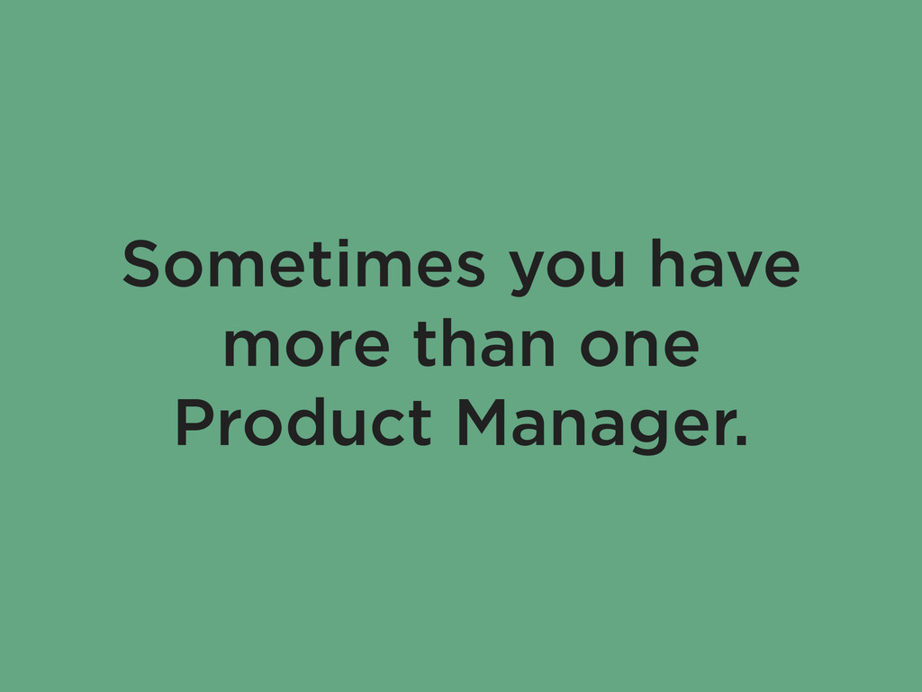 Sometimes you have more than one Product Manage...