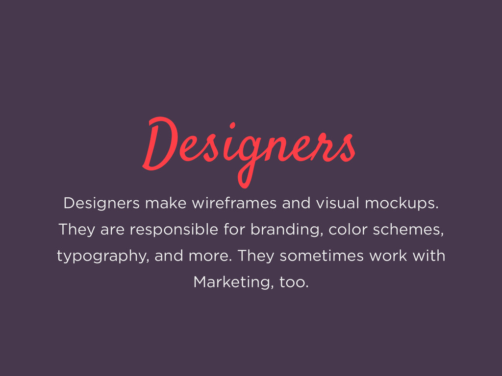 Designers Designers make wireframes and visual ...