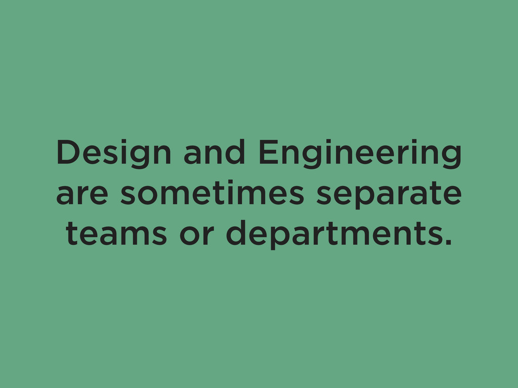 Design and Engineering are sometimes separate t...