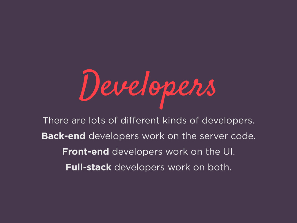 Developers There are lots of different kinds of ...