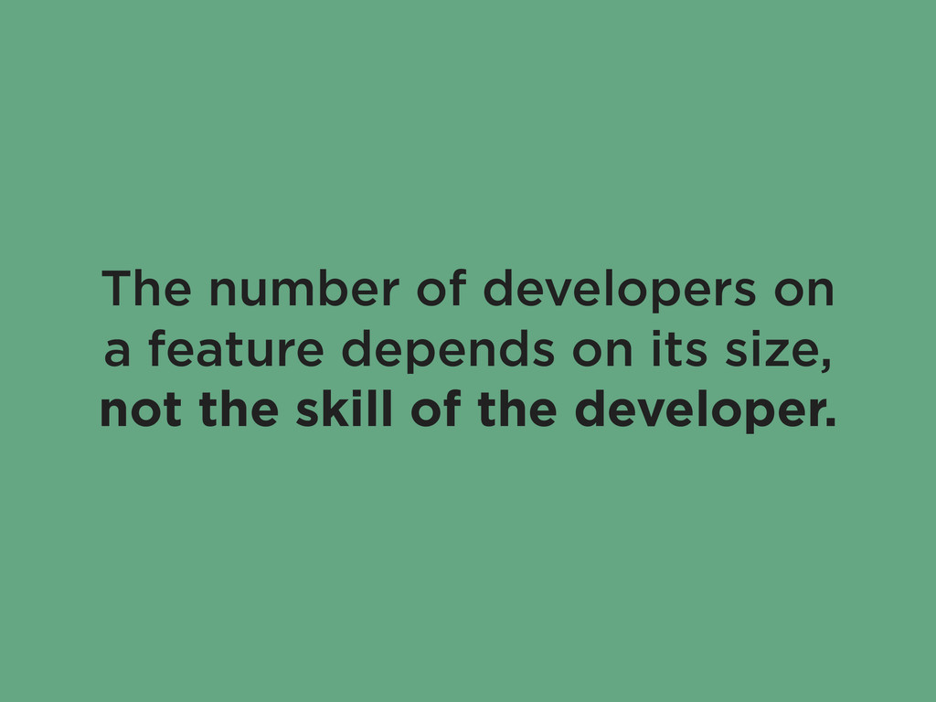 The number of developers on a feature depends o...