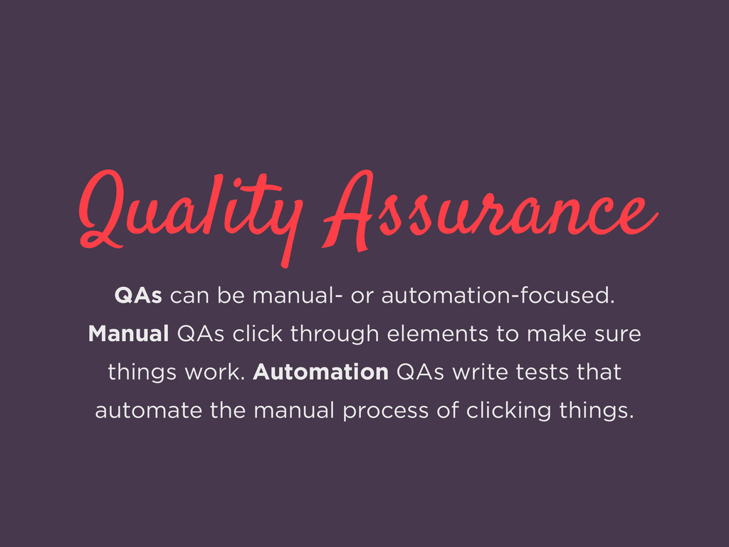 Quality Assurance QAs can be manual- or automat...