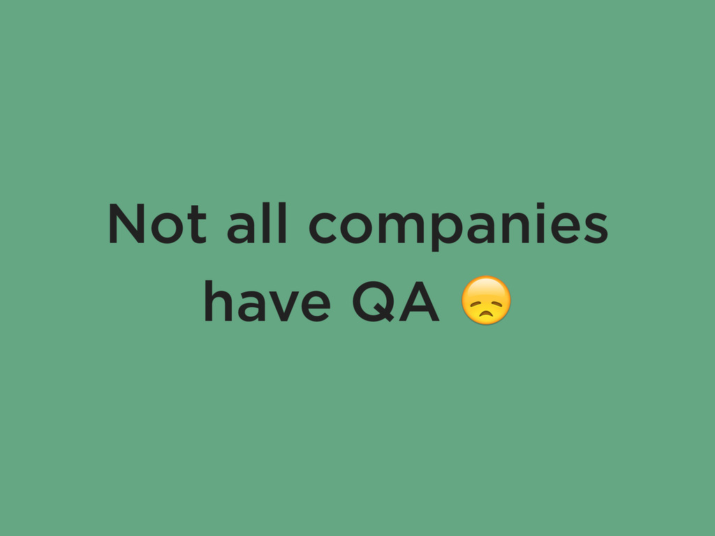 Not all companies have QA