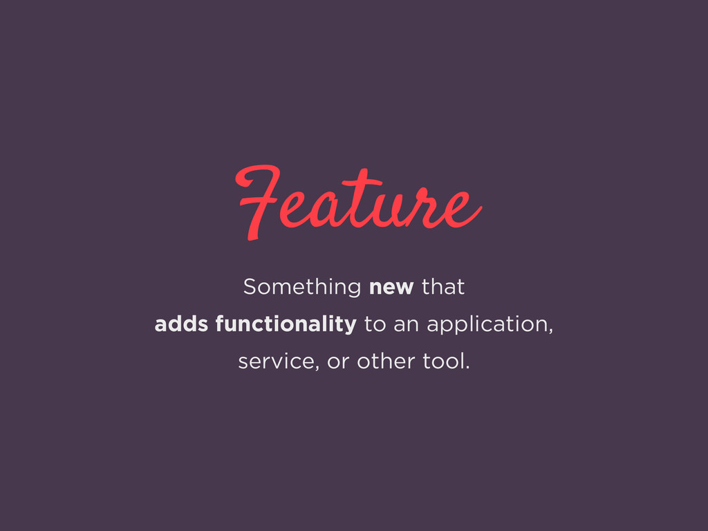 Feature Something new that adds functionality t...
