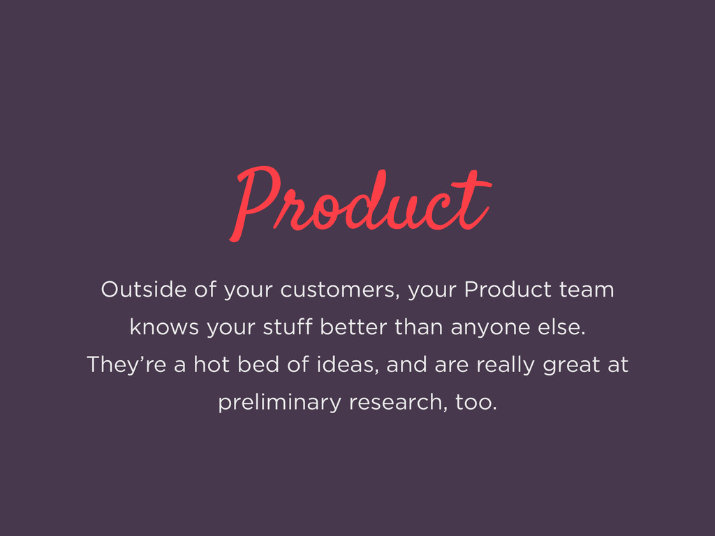 Product Outside of your customers, your Product...