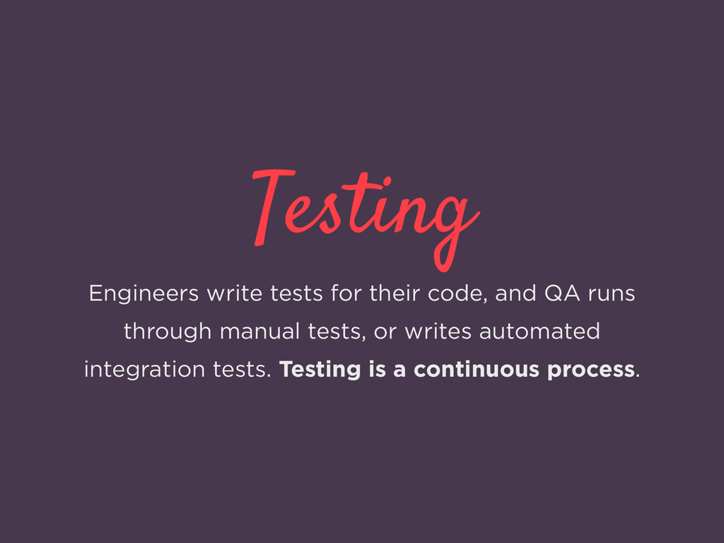 Testing Engineers write tests for their code, a...