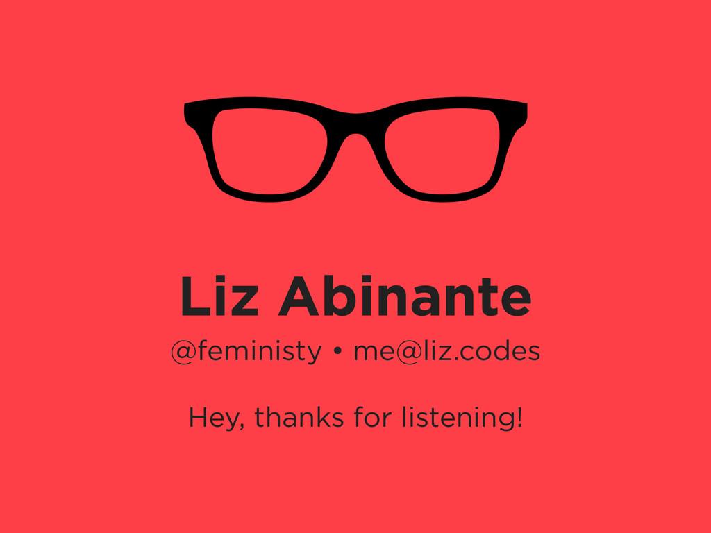 Liz Abinante @feministy • me@liz.codes ! Hey, t...