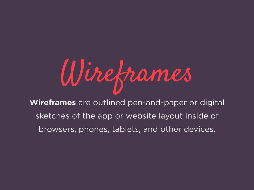 Wireframes Wireframes are outlined pen-and-pape...