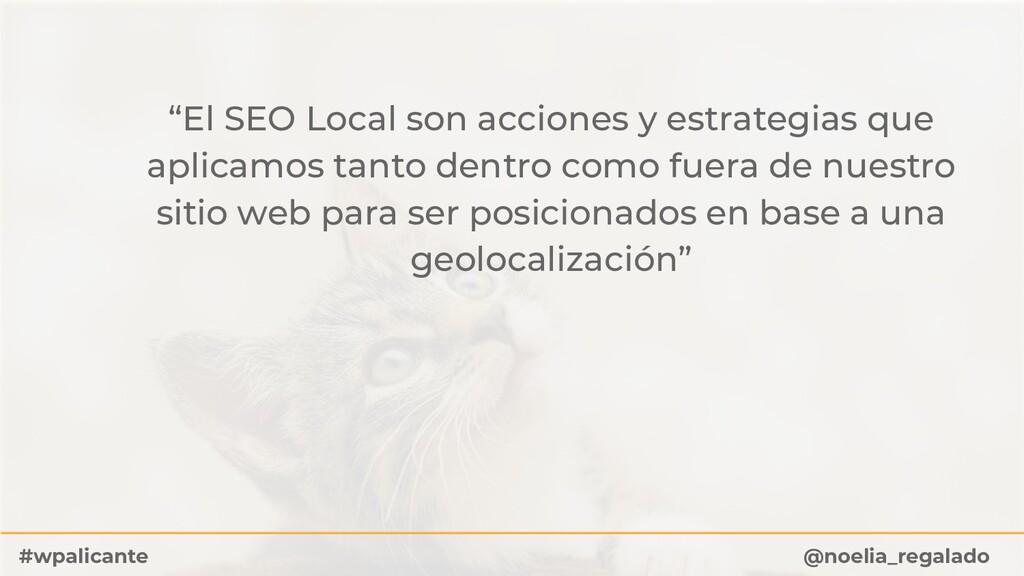 """""""El SEO Local son acciones y estrategias que ap..."""