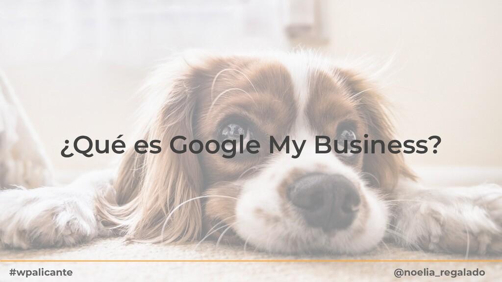 ¿Qué es Google My Business? @noelia_regalado #w...