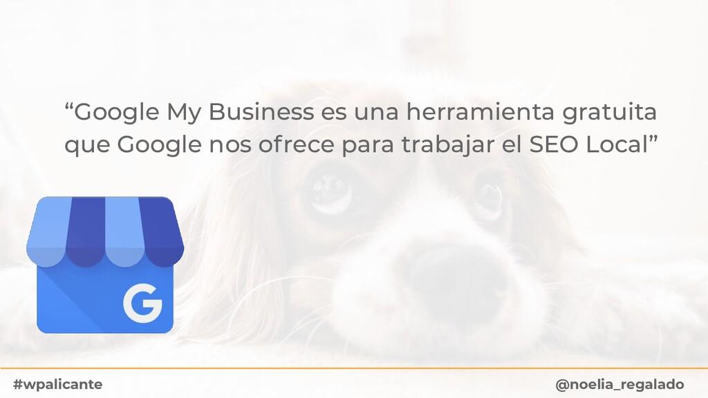 """Google My Business es una herramienta gratuita..."