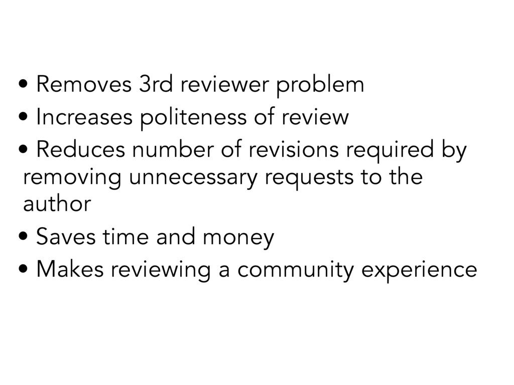 • Removes 3rd reviewer problem • Increases poli...