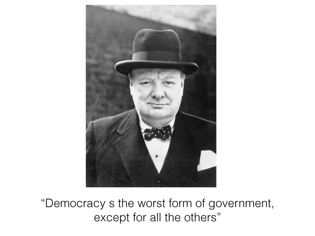 """""""Democracy s the worst form of government, exce..."""