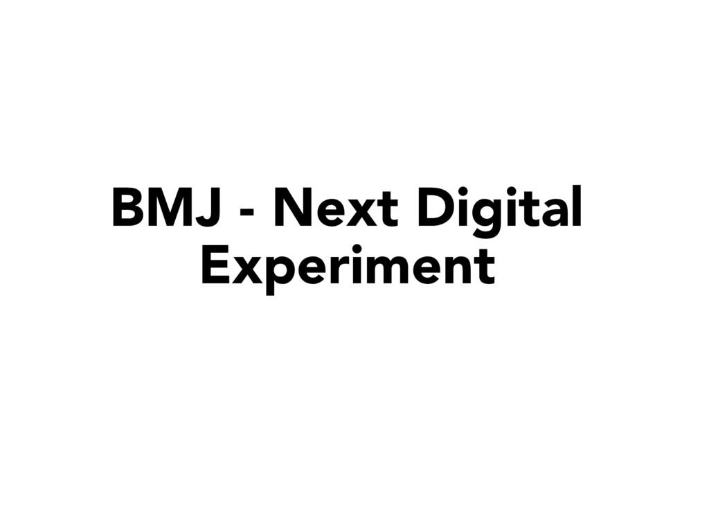 BMJ - Next Digital Experiment