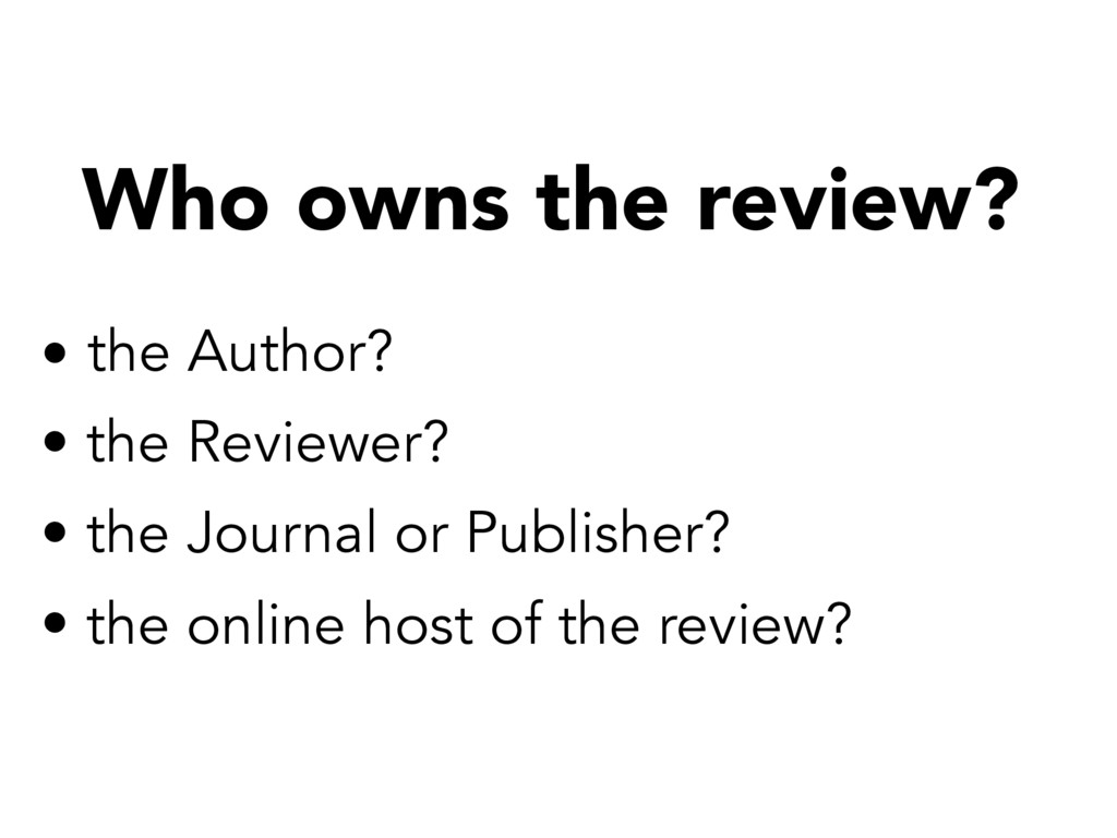 Who owns the review? • the Author? • the Review...
