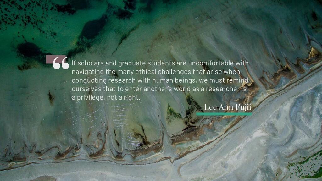 ̶ Lee Ann Fujii If scholars and graduate studen...